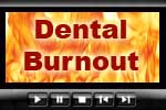 Dentists burn out on dentistry