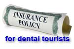Insurance policy for dental tourists