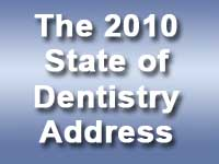 The 2010 State of Dentistry Address