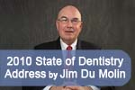 Jim Du Molin's 2010 State of Dentistry Address