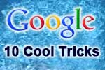 10 Cool Tricks for Google Searches