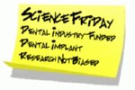 Science Friday: Dental Industry-Funded Dental Implant Research Not Biased