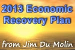 Jim Du Molin's 2013 Economic Recovery Plan